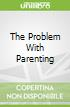 The Problem With Parenting
