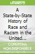 A State-by-State History of Race and Racism in the United States