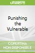Punishing the Vulnerable
