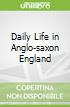 Daily Life in Anglo-saxon England