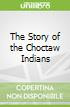 The Story of the Choctaw Indians