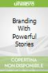 Branding With Powerful Stories