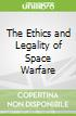 The Ethics and Legality of Space Warfare