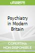 Psychiatry in Modern Britain