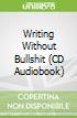 Writing Without Bullshit (CD Audiobook)