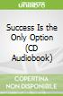 Success Is the Only Option (CD Audiobook)