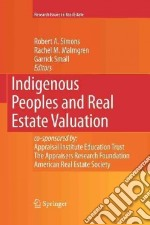 Indigenous Peoples and Real Estate Valuation libro in lingua di Simons Robert A., Malmgren Rachel M., Small Garrick