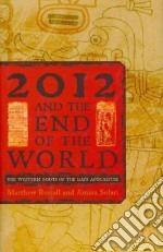 2012 and the End of the World libro in lingua di Restall Matthew