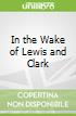 In the Wake of Lewis and Clark