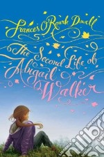 The Second Life of Abigail Walker libro in lingua di Dowell Frances O'Roark