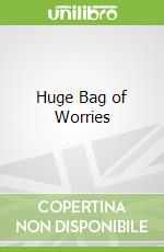 Huge Bag of Worries libro in lingua di Virginia Ironside