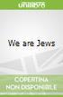 We are Jews