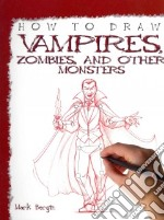 How to Draw Vampires, Zombies, and Other Monsters libro in lingua di Bergin Mark