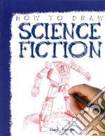 How to Draw Science Fiction libro in lingua di Bergin Mark