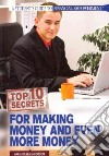 Top 10 Secrets for Making Money and Even More Money