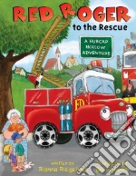Red Roger to the Rescue libro in lingua di Riegelman Rianna, Schorr Bill (ILT)