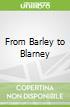 From Barley to Blarney