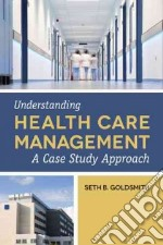 Understanding Health Care Management libro in lingua di Goldsmith Seth B.
