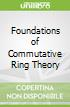 Foundations of Commutative Ring Theory