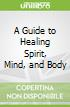 A Guide to Healing Spirit, Mind, and Body