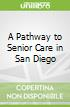 A Pathway to Senior Care in San Diego