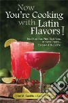 Now You're Cooking With Latin Flavors!