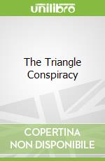 The Triangle Conspiracy libro in lingua di Kent David