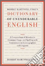 Robert Hartwell Fiske's Dictionary of Unendurable English libro in lingua di Fiske Robert Hartwell