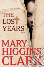 The Lost Years libro in lingua di Clark Mary Higgins
