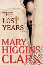 The Lost Years libro in lingua di Clark Mary Higgins