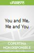 You and Me, Me and You
