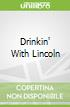 Drinkin' With Lincoln