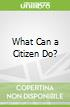 What Can a Citizen Do?