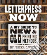Letterpress Now libro in lingua di White Jessica