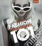 Fashion Photography 101 libro in lingua di Jade Lara