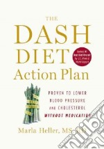 The Dash Diet Action Plan libro in lingua di Heller Marla