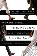 Why Did Jesus, Moses, the Buddha, and Mohammed Cross the Road? libro in lingua di McLaren Brian D.