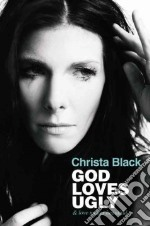 God Loves Ugly libro in lingua di Black Christa