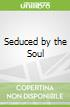 Seduced by the Soul