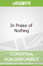 In Praise of Nothing libro in lingua di Chen Ellen