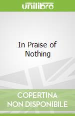 In Praise of Nothing libro in lingua di Chen Ellen