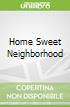 Home Sweet Neighborhood