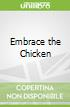 Embrace the Chicken