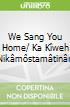 We Sang You Home/ Ka Kîweh Nikâmôstamâtinân