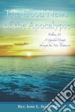 The Good News of the Apocalypse libro in lingua di Sedinger Ione L. Rev.