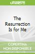 The Resurrection Is for Me