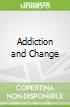 Addiction and Change