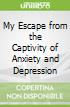 My Escape from the Captivity of Anxiety and Depression