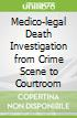 Medico-legal Death Investigation from Crime Scene to Courtroom