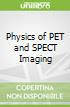 Physics of PET and SPECT Imaging libro str